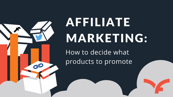 Affiliate Marketing: How to Decide What Products to Promote