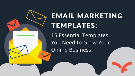 Email Marketing Templates: 15 Essential Templates You Need to Grow Your Online Business