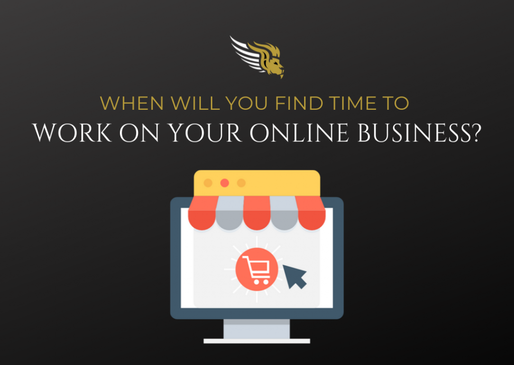 When Will You Find Time To Work On Your Online Business?